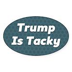 Trump Is Tacky Oval Sticker