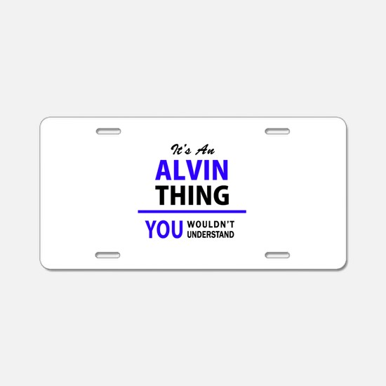 ALVIN thing, you wouldn't u Aluminum License Plate