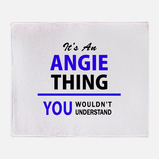 ANGIE thing, you wouldn't understand Throw Blanket