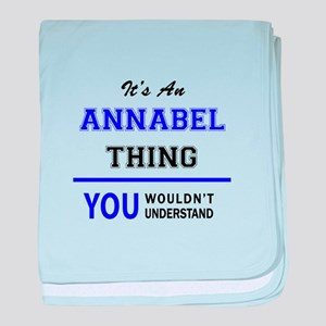 ANNABEL thing, you wouldn't understan baby blanket