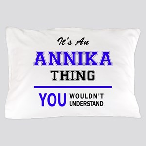 ANNIKA thing, you wouldn't understand! Pillow Case