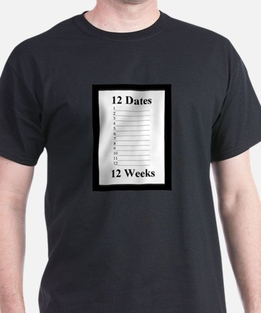 12 Dates in 12 Weeks T-Shirt