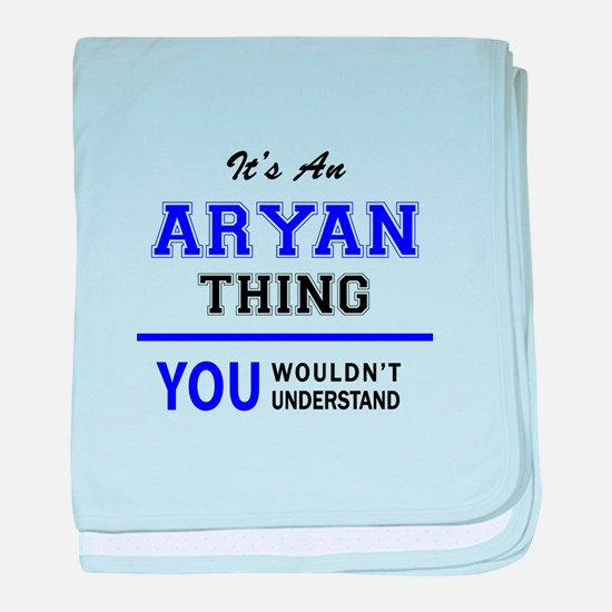 ARYAN thing, you wouldn't understand! baby blanket