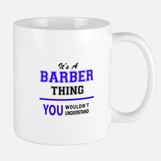 BARBER thing, you wouldn't understand! Mugs