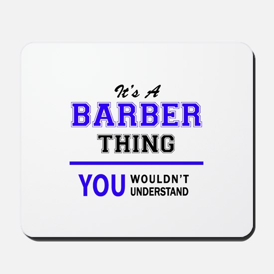 BARBER thing, you wouldn't understand! Mousepad
