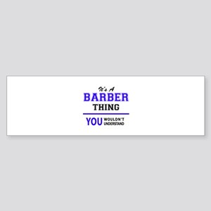 BARBER thing, you wouldn't understa Bumper Sticker