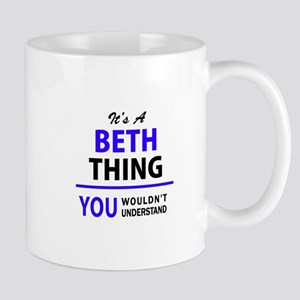 BETH thing, you wouldn't understand! Mugs