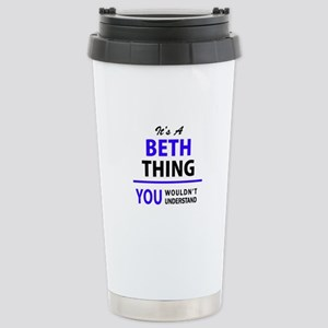 BETH thing, you wouldn' Stainless Steel Travel Mug