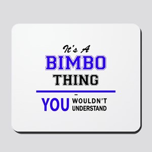 BIMBO thing, you wouldn't understand! Mousepad