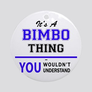 BIMBO thing, you wouldn't understan Round Ornament