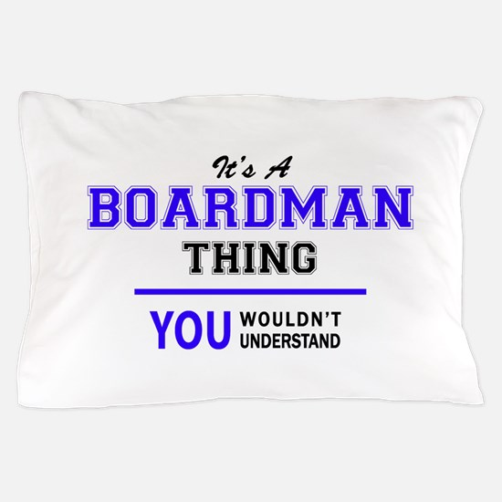 BOARDMAN thing, you wouldn't understan Pillow Case