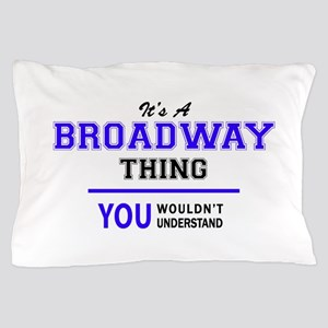 BROADWAY thing, you wouldn't understan Pillow Case