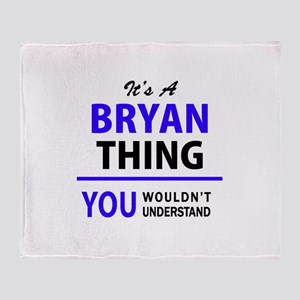 BRYAN thing, you wouldn't understand Throw Blanket