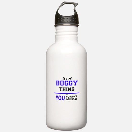 BUGGS thing, you would Water Bottle