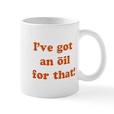 oil for that Mugs