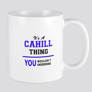 CAHILL thing, you wouldn't understand! Mugs