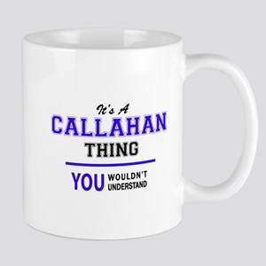 CALLAHAN thing, you wouldn't understand! Mugs