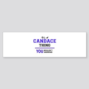 CANDACE thing, you wouldn't underst Bumper Sticker