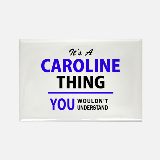 CAROLINE thing, you wouldn't understand! Magnets
