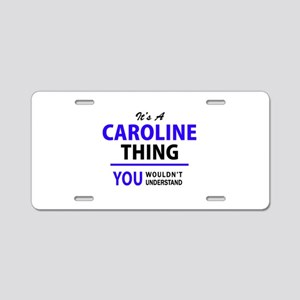 CAROLINE thing, you wouldn' Aluminum License Plate