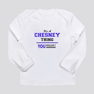 CHESNEY thing, you wouldn't un Long Sleeve T-Shirt