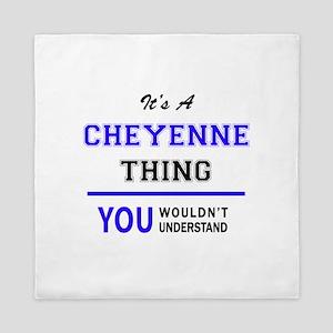 CHEYENNE thing, you wouldn't understan Queen Duvet