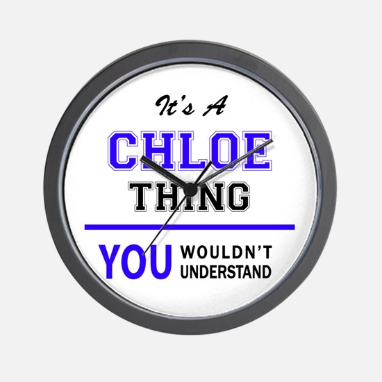 CHLOE thing, you wouldn't understand! Wall Clock