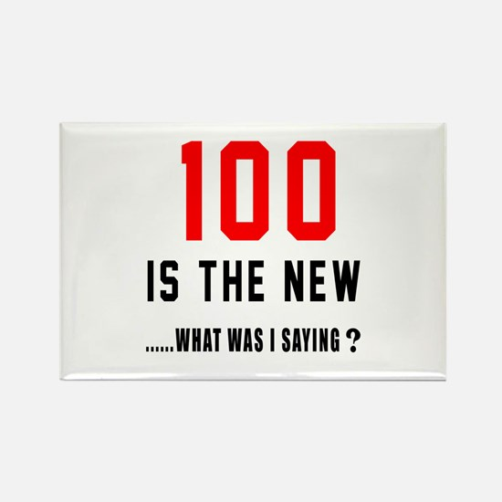 100 Is The New What Was I Saying Rectangle Magnet