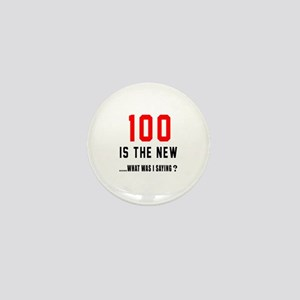 100 Is The New What Was I Saying ? Mini Button