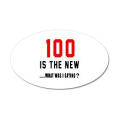 100 Is The New What Was I Sa Wall Decal
