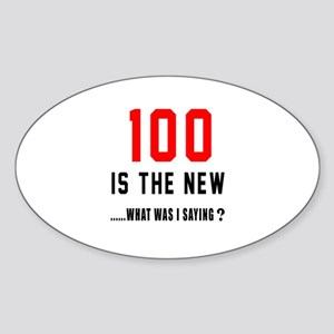 100 Is The New What Was I Saying ? Sticker (Oval)