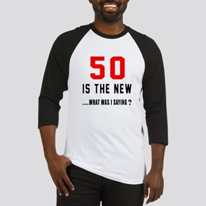 50 Is The New What Was I Saying ? Baseball Jersey