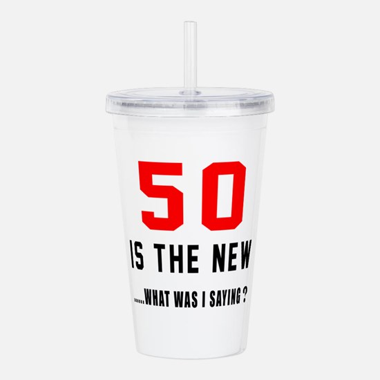 50 Is The New What Was Acrylic Double-wall Tumbler