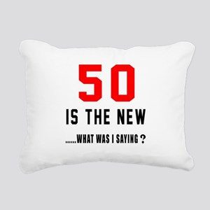 50 Is The New What Was I Rectangular Canvas Pillow