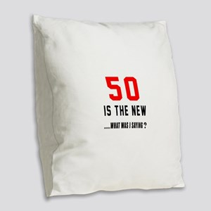 50 Is The New What Was I Sayin Burlap Throw Pillow