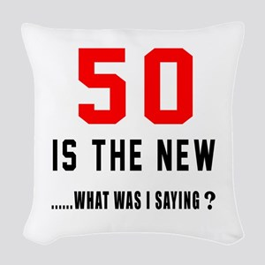 50 Is The New What Was I Sayin Woven Throw Pillow