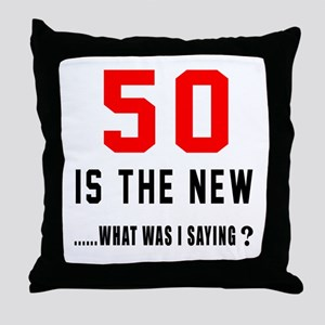 50 Is The New What Was I Saying ? Throw Pillow
