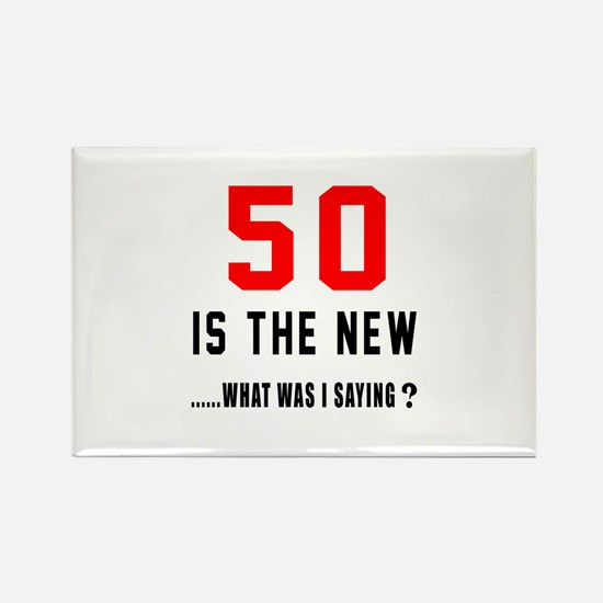 50 Is The New What Was I Saying ? Rectangle Magnet