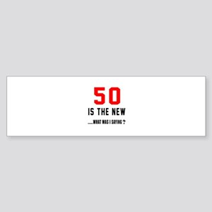 50 Is The New What Was I Saying ? Sticker (Bumper)