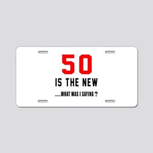 50 Is The New What Was I Sa Aluminum License Plate