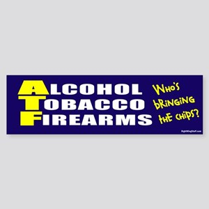 ATF Who's Bringing Chips? Bumper Sticker