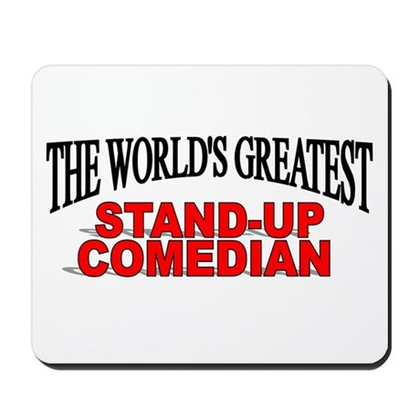 """""""The World's Greatest Stand-Up Comedian"""" Mousepad"""