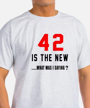 42 Is The New What Was I Saying ? T-Shirt