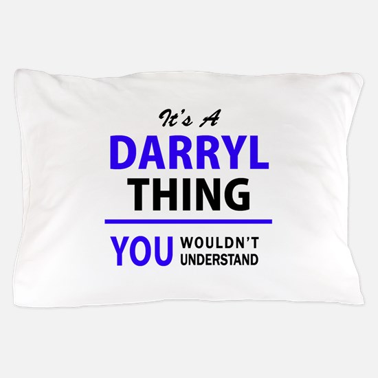 DARRYL thing, you wouldn't understand! Pillow Case