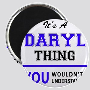 DARYL thing, you wouldn't understand! Magnets