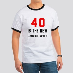 40 Is The New What Was I Saying ? Ringer T