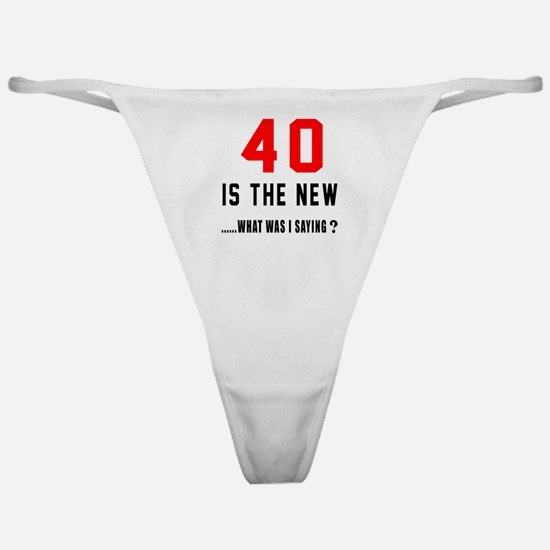 40 Is The New What Was I Saying ? Classic Thong