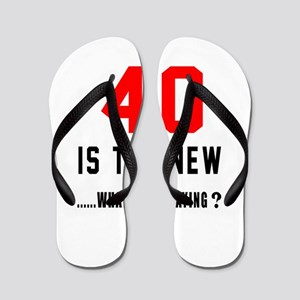 40 Is The New What Was I Saying ? Flip Flops