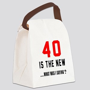 40 Is The New What Was I Saying ? Canvas Lunch Bag