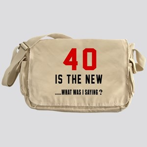 40 Is The New What Was I Saying ? Messenger Bag